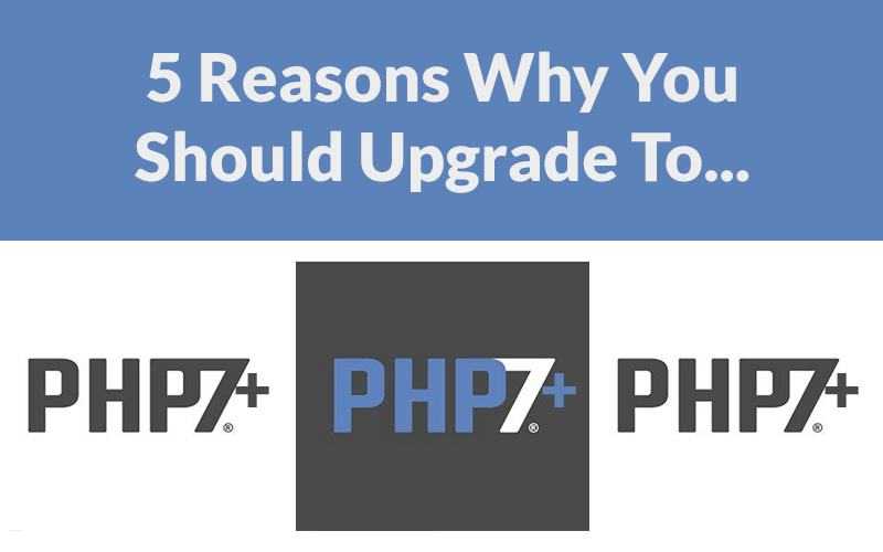 5 Reasons Why You Should Upgrade To PHP Version 7+